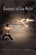 Keeper of the Arts : The Story Begins... by Grant Miller Jackie (2006,...