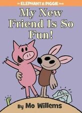 NEW My New Friend Is So Fun! (An Elephant and Piggie Book) by Mo Willems