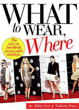 What To Wear, Where: The How-to Handbook for Any Style Situation, Kerr, Hillary,