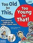 Too Old for This, Too Young for That!: Your Survival Guide for the Middle Schoo