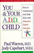You and Your A.D.D. Child: How to Understand and Help Kids With Attention Defici
