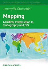 Mapping: A Critical Introduction to Cartography and GIS by Jeremy W. Crampton