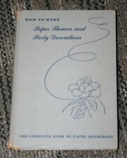 How to Make Paper Flowers and Party Decorations by Natalie Morgan ~ 1947 edition