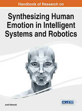 Handbook of Research on Synthesizing Human Emotion in Intelligent Systems and Ro