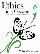 NEW Ethics in a Cocoon: How (Not) to Live Well Together by David Schwantes