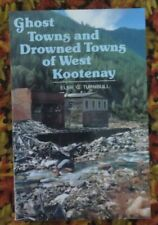 Ghost Towns and Drowned Towns of West Kootenay by Turnbull, Elsie G.