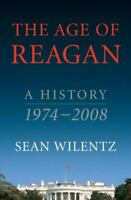 The Age of Reagan: A History, 1974-2008 by Wilentz, Sean