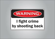 Pro Guns warning sticker - I fight crime by shooting back - pro NRA free ship
