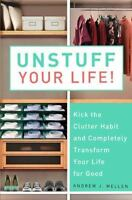 UNSTUFF YOUR LIFE!: Kick the Clutter Habit and Completely Organize Your Life for