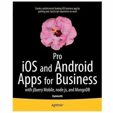 Pro iOS and Android Apps for Business : With JQuery Mobile, Node. Js, and...