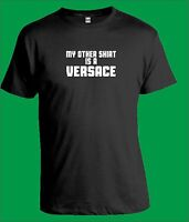 MY OTHER SHIRT IS A VERSACE T-Shirt Joke Funny Gift