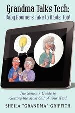 Grandma Talks Tech: Baby Boomers Take to IPads, Too! : The Senior's Guide to...