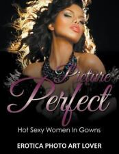 Picture Perfect by Erotica Photo Art Lover (2016, Paperback)