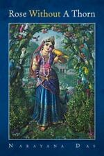 Rose Without a Thorn by Narayana Das (2013, Paperback)