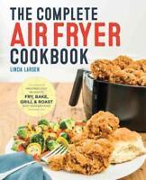 THE COMPLETE AIR FRYER COOKBOOK - LARSEN, LINDA - NEW PAPERBACK BOOK