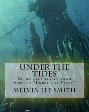 Under the Tides : Do We Ever Really Know What Is under the Tides by Melvin...