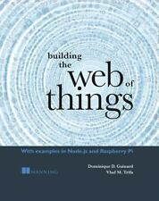 Building the Web of Things by Vlad M. Trifa and Dominique D. Guinard (2016,...