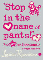 "Stop in the Name of Pants!"" (Confessions of Georgia Nicolson), Rennison, Louise"