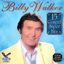 Billy Walker: 15 Gospel Super Hits ~ NEW CD (Mar-2006, Gusto Records (USA))