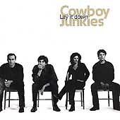 Cowboy Junkies: Lay It Down, Cowboy Junkies, Good Audio CD
