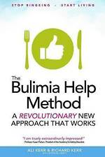 The Bulimia Help Method: A Revolutionary New Approach That Works by Richard Kerr