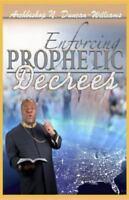 Enforcing Prophetic Decrees (Paperback or Softback)