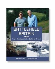 Battlefield Britain: From Boudicca to the Battle of Britain,Dan Snow, Peter Sno