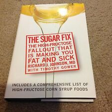 The Sugar Fix : The High-Fructose Fallout That Is Making You Fat and Sick by...
