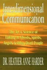Interdimensional Communication: The Art and Science of Talking to Ghosts, Spirit