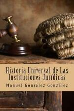 Historia Universal de Las Instituciones Jur�dicas by Manuel Gonz�lez Gonz�lez...