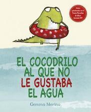 El Cocodrilo al que no le Gustaba el Agua by Gemma Merino (2014, Hardcover)