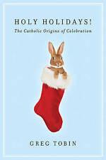 Tobin, Greg, Holy Holidays!: The Catholic Origins of Celebration, Very Good Book
