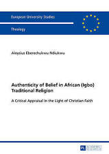 Authenticity Of Belief In African (igbo) Traditional Religion Ndiukwu  Aloysius