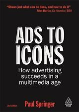 Ads to Icons : How Advertising Succeeds in a Multimedia Age by Paul Springer...