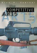 The Competitive AR15: the mouse that roared by Glen Zediker High Power Rifle!