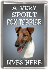 """Fox Terrier (Smooth) Fridge Magnet """"A VERY SPOILT ..... LIVES HERE"""" by Starprint"""