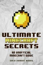 Ultimate Minecraft Secrets: An Unofficial Guide to Minecraft Tips, Tricks and Hi