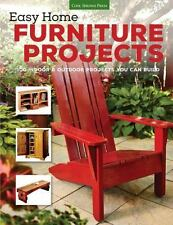 Easy Home Furniture Projects: 100 Indoor & Outdoor Projects You Can Build, Edito