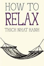 How to Relax by Thich Nhat Hanh (2015, Paperback)