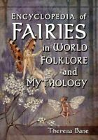 Encyclopedia of Fairies in World Folklore and Mythology, Paperback by Bane, T...