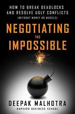 Negotiating the Impossible: How to Break Deadlocks and Resolve Ugly Conflicts w