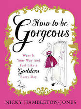 How to Be Gorgeous: Wear It Your Way and Feel Like a Goddess Every Day, By Hambl
