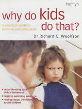 Why Do Kids Do That?: A Practical Guide to Positive Parenting Skills by Richard