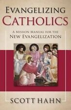 Evangelizing Catholics: A Mission Manual for the New Evangelization by Scott W. Hahn (Paperback, 2014)