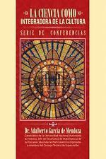 La Ciencia Como Integradora de la Cultura by Adalberto García de Mendoza...