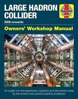 Haynes Large Hadron Collider 2008 Onward's : Owner's Workshop Manual: an Insi...