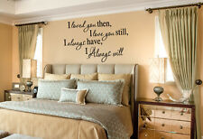LOVED YOU THEN LOVE YOU STILL ALWAYS WALL QUOTE DECAL VINYL WORDS STICKER