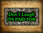 Don't Laugh Its Paid For License Plate Camo Car Auto Tag 6x12 Metal Sign Redneck