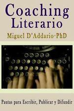 Coaching Literario : Pautas para Escribir, Publicar y Difundir by Miguel...