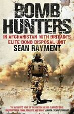 Bomb Hunters: In Afghanistan (Britain's Elite Disposal Unit) Sean Rayment PB